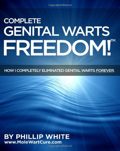 9781438232324: Complete Genital Warts Freedom!: How I Completely Eliminated Genital Warts Forever.