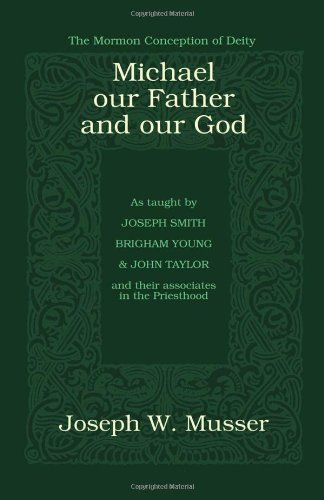 Michael - Our Father And Our God: Joseph W. Musser