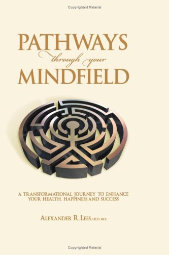9781438233529: Pathways Through Your Mindfield: A Transformational Journey To Enhance Your Health, Happiness And Success