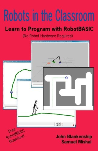 Robots in the Classroom: Learn to Program with RobotBASIC (No Robot Hardware Required): John ...