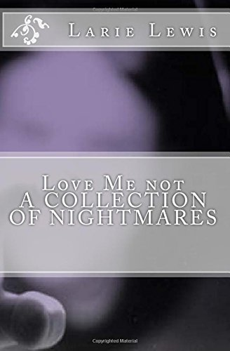 Love Me not: A Collection of Nightmares: Lewis, Larie