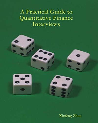 A Practical Guide To Quantitative Finance Interviews: Xinfeng Zhou
