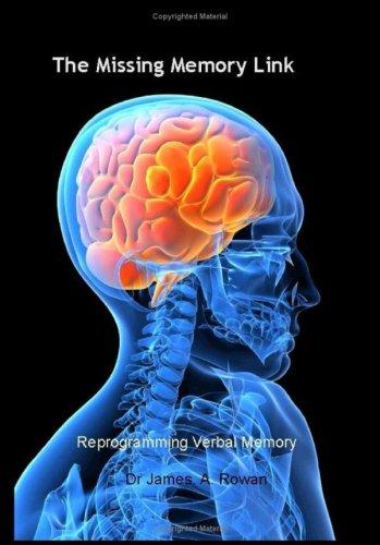 The Missing Memory Link: Reprogramming Verbal Memory: James A. Rowan