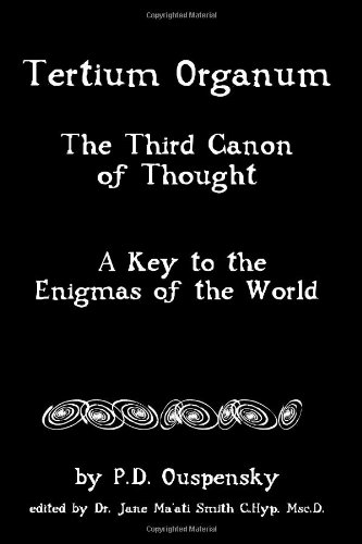 Tertium Organum: The Third Canon Of Thought, A Key To The Enigmas Of The World: Ouspensky, P. D.; ...