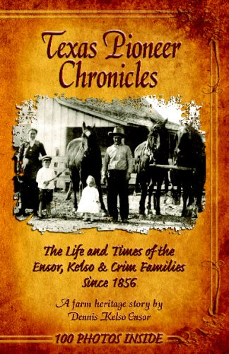 9781438239514: Texas Pioneer Chronicles: The Life And Times Of The Ensor, Kelso & Crim Families Since 1856