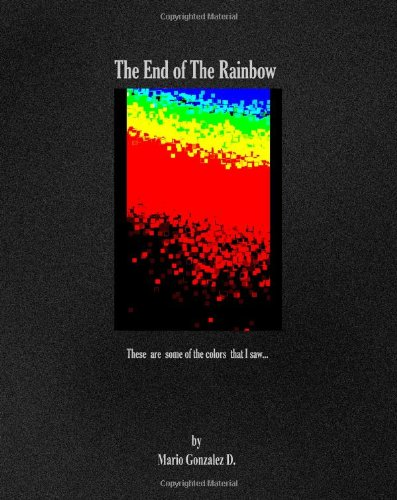 9781438240626: The End Of The Rainbow: These Are Some Of The Colors That I Saw