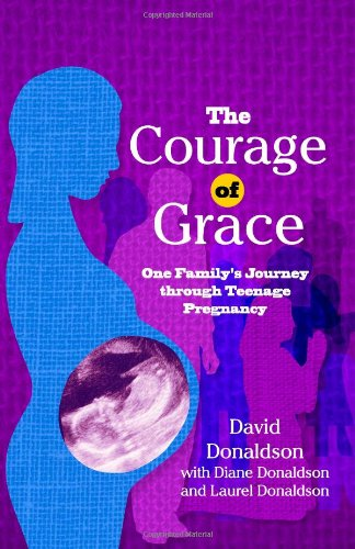 The Courage Of Grace: One Family's Journey Through Teenage Pregnancy: David Donaldson