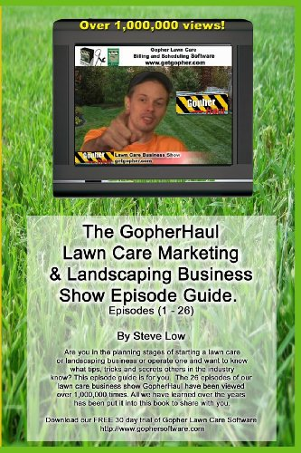9781438244013: The Gopherhaul Lawn Care Marketing & Landscaping Business Show Episode Guide.: The Most Asked Lawn Care And Landscaping Business Questions Answered By Professional Entrepreneurs.
