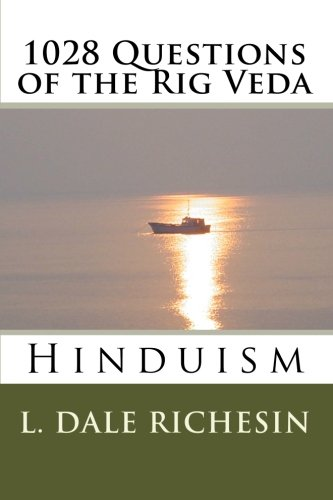 1028 Questions of the Rig Veda: Hinduism: L. Dale Richesin