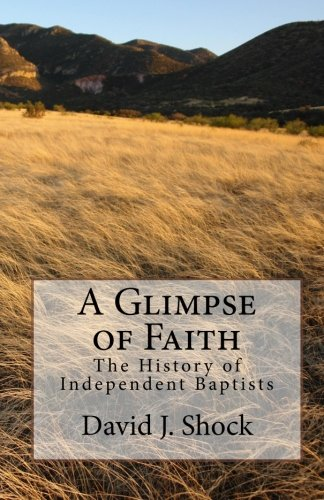 9781438244792: A Glimpse of Faith: The History of Independent Baptists