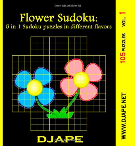 Flower Sudoku: 5 In 1 Sudoku Puzzles In Different Flavors: 105 Puzzles: Ape, Dj