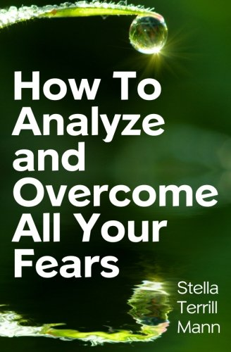 How To Analyze And Overcome All Your Fears: Stella Terrill Mann