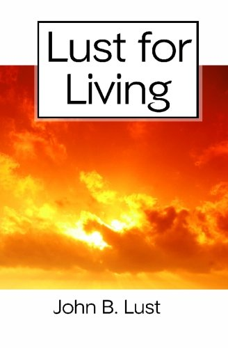 Lust For Living: Grow Younger, Healthier and Happier (1438255713) by John B. Lust