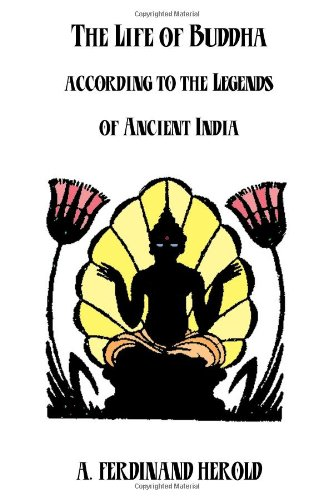 The Life Of Buddha: According To The Legends Of Ancient India: Herold, A. Ferdinand