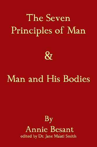 The Seven Principles Of Man & Man And His Bodies: Annie Besant