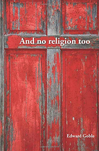 And No Religion, Too: Thoughts on Faith and Church (Paperback) - Edward Goble