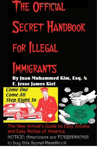 9781438264318: The Official Secret Handbook For Illegal Immigrants: The New Arrival's Guide To The Easy Access & Easy Riches Of America