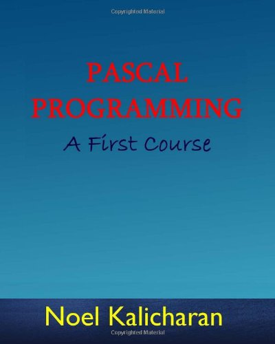 Pascal Programming - A First Course: Kalicharan, Noel