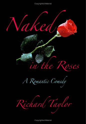 Naked In The Roses: A Romantic Comedy