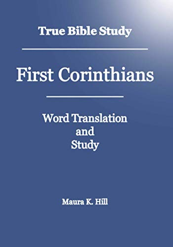 True Bible Study - First Corinthians: Maura K. Hill