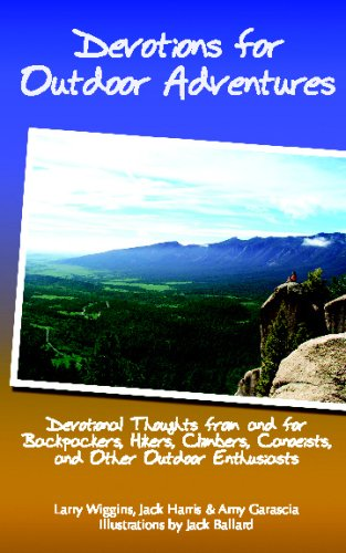 Devotions for Outdoor Adventures: Devotional Thoughts from and for Backpackers, Climbers, Canoeists and Other Outdoor Enthusiasts