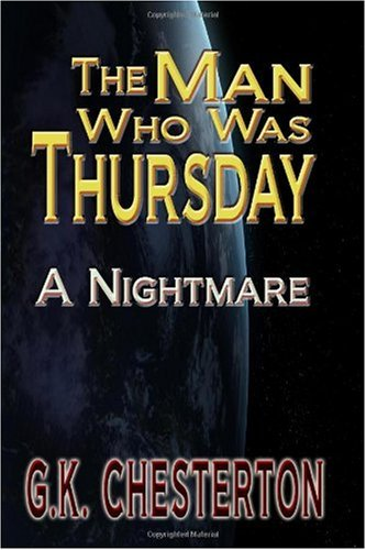 The Man Who Was Thursday: A Nightmare: G. K. Chesterton
