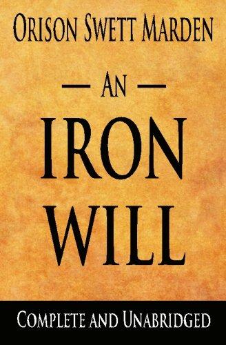 An Iron Will : Complete And Unabridged: Marden, Orison Swett
