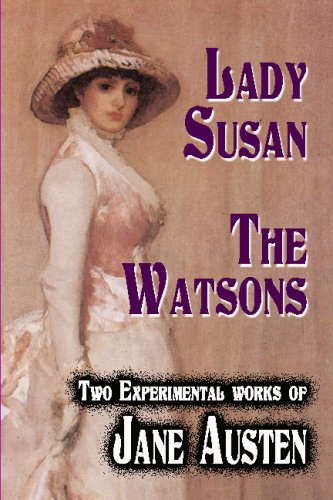 Lady Susan : The Watsons : Two Experimental Works Of Jane Austen: Austen, Jane
