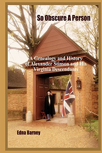 So Obscure A Person: A Genealogy And History Of Alexander Stinson And His Virginia Descendants: ...