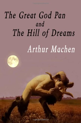 The Great God Pan And The Hill Of Dreams: Arthur Machen