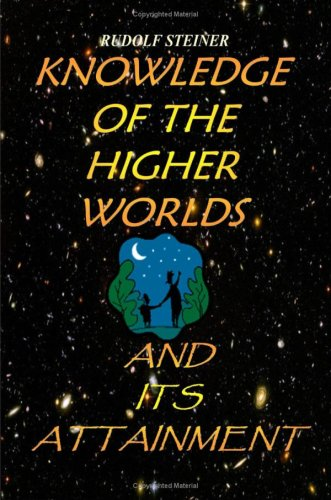 Knowledge Of The Higher Worlds And Its Attainment: A Modern Path Of Initiation: Rudolf Steiner