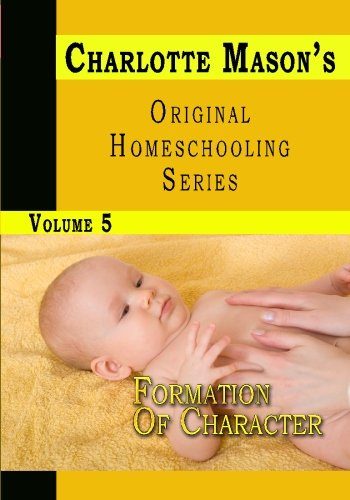Charlotte Mason's Original Homeschooling Series, Vol. 5: Formation of Character (9781438298092) by Charlotte Mason