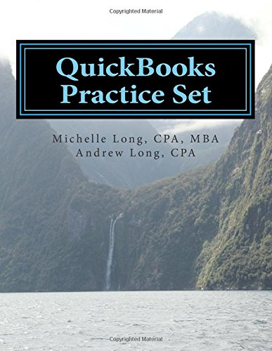QuickBooks Practice Set: QuickBooks Experience using Realistic Transactions for Accounting, ...