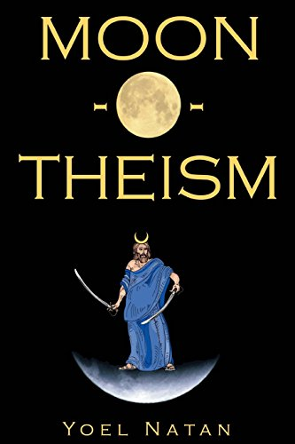 Moon-O-Theism - Religion of a War and Moon God Prophet, Volume I of II: Natan, Yoel