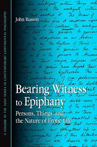 9781438425030: Bearing Witness to Epiphany: Persons, Things, and the Nature of Erotic Life (Suny Series in Contemporary Continental Philosophy)