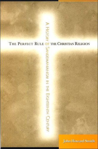 The Perfect Rule of the Christian Religion: A History of Sandemanianism in the Eighteenth Century: ...