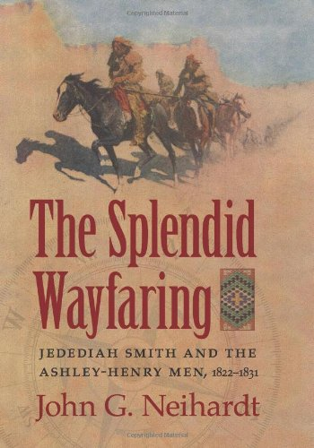 9781438425665: The Splendid Wayfaring: The Story of the Exploits and Adventures of Jedediah Smith and his Comrades, the Ashley-Henry Men, Discoverers and Explorers of the Great Central Rout