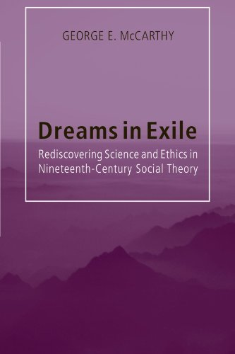 Dreams in Exile: Rediscovering Science and Ethics in Nineteenth-Century Social Theory: George E. ...