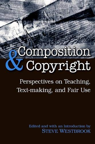 9781438425917: Composition & Copyright: Perspectives on Teaching, Text-Making, and Fair Use