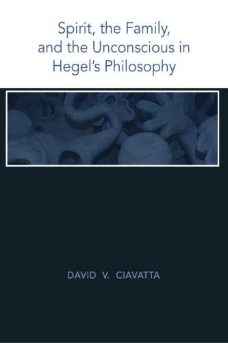 9781438428703: Spirit, the Family, and the Unconscious in Hegel's Philosophy