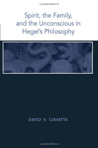 Spirit, the Family, and the Unconscious in Hegel's Philosophy: Ciavatta, David V