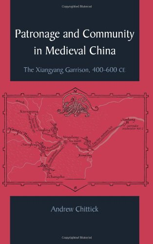 Patronage and Community in Medieval China: The Xiangyang Garrison, 400-600 CE (S U N Y Series in ...
