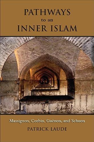 9781438429557: Pathways to an Inner Islam: Massignon, Corbin, Guénon, and Schuon