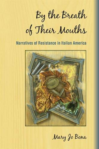 By the Breath of Their Mouths: Narratives of Resistance in Italian America (Suny Series in Italian&...