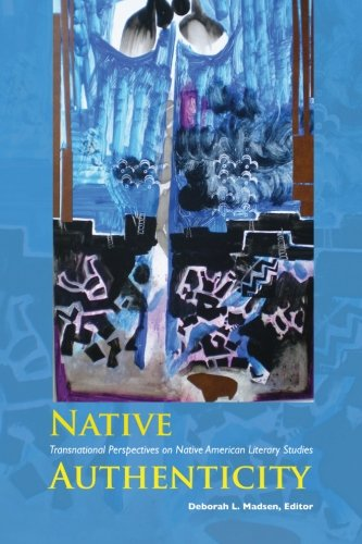 Native Authenticity: Transnational Perspectives on Native American Literary Studies (SUNY series, ...