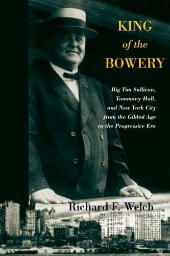 9781438431826: King of the Bowery: Big Tim Sullivan, Tammany Hall, and New York City from the Gilded Age to the Progressive Era (Excelsior Editions)