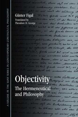 Objectivity: The Hermeneutical and Philosophy (Suny Series in Contemporary Continental Philosophy):...