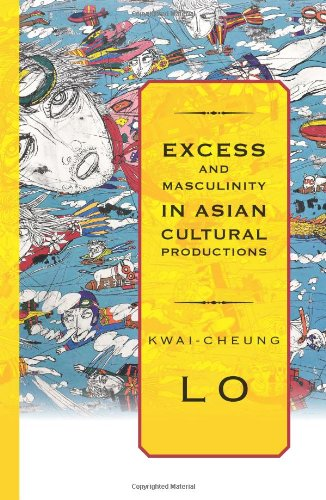 9781438432090: Excess and Masculinity in Asian Cultural Productions (Suny Series in Global Modernity)