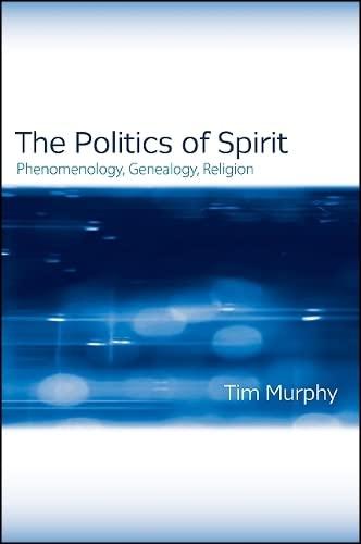 9781438432878: The Politics of Spirit: Phenomenology, Genealogy, Religion (Study of Religion)