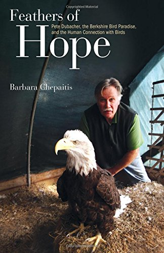 9781438432908: Feathers of Hope: Pete Dubacher, the Berkshire Bird Paradise, and the Human Connection with Birds (Excelsior Editions)